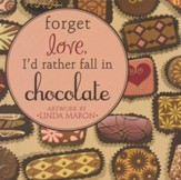 Forget Love, I'd Rather Fall in Chocolate - Slightly Imperfect