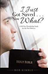 I Just Got Saved . . . Now What?: A 40-Day Discipleship Study for the New Believer. - eBook