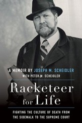 Racketeer for Life: Fighting the Culture of Death From the Sidewalk to the Supreme Court - eBook