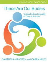 These Are Our Bodies: Talking Faith & Sexuality at Church & Home (High School Leader Guide) - eBook
