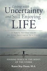 Living with Uncertainty and Still Enjoying Life: A Family Survival Guide for Lives Interrupted by a Crisis - eBook