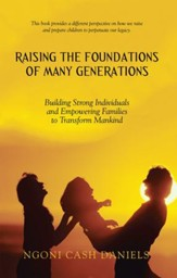 Raising the Foundations of Many Generations: Building Strong Individuals and Empowering Families to Transform Mankind - eBook