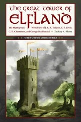 The Great Tower of Elfland: The Mythopoeic Worldview of J. R. R. Tolkien, C. S. Lewis, G. K. Chesterton, and George MacDonald - eBook