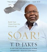 Soar! Build Your Vision from the Ground Up, Unabridged Audio CD