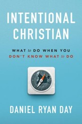 Intentional Christian: What to Do When You Don't Know What to Do - eBook