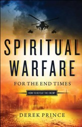 Spiritual Warfare for the End Times: How to Defeat the Enemy - eBook