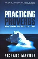 Practicing Proverbs: Wise Living for Foolish Times