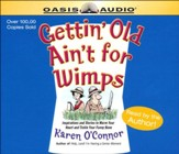 Gettin' Old Ain't for Wimps: Inspirations and Stories to Warm Your Heart and Tickle Your Funny Bone - on CD