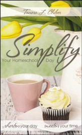 Simplify Your Homeschool Day: Shorten Your Day Sweeten Your Time