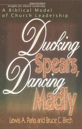 Ducking Spears, Dancing Madly: A Biblical Model of Church Leadership