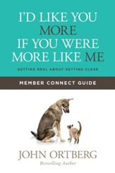 I'd Like You More if You Were More like Me Member Connect Guide: Getting Real about Getting Close - eBook