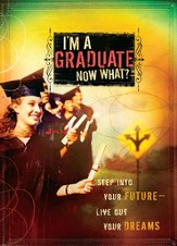 I'm a Graduate Now What?: Step Into Your Future-Live Out Your Dreams - eBook