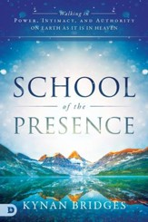School of the Presence: Walking in Power, Intimacy, and Authority on Earth as it is in Heaven - eBook