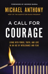 A Call for Courage: Living with Power, Truth, and Love in an Age of Intolerance and Fear - eBook