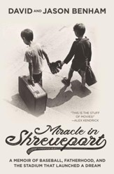 Miracle in Shreveport: The Memoir of Baseball, Fatherhood, and the Stadium that Launched a Dream - eBook