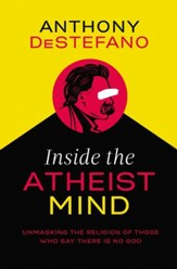 Inside the Atheist Mind: Unmasking the Religion of Those Who Say There Is No God - eBook