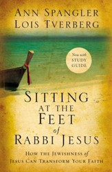 Sitting at the Feet of Rabbi Jesus: How the Jewishness of Jesus Can Transform Your Faith - eBook