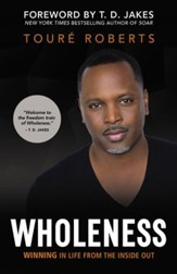 Wholeness: Winning in Life from the Inside Out - eBook