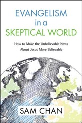 Evangelism in a Skeptical World: How to Make the Unbelievable News About Jesus More Believable - eBook