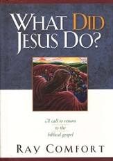What Did Jesus Do? A Call to Return to the Biblical Gospel