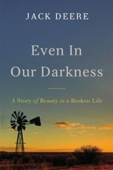Even in Our Darkness: A Story of Beauty in a Broken Life - eBook