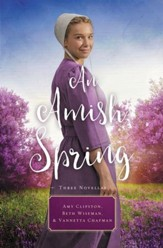 An Amish Spring: A Son for Always, A Love for Irma Rose, Where Healing Blooms - eBook