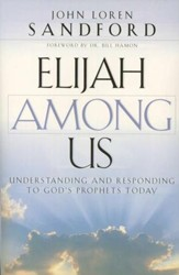 Elijah Among Us: Understanding and Responding to God's Prophets Today