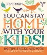 You Can Stay Home with Your Kids!: 100 Tips, Tricks, and Ways to Make It Work on a Budget - eBook