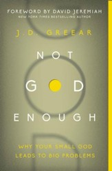 Not God Enough: Why Your Small God Leads to Big Problems - eBook