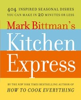Mark Bittman's Kitchen Express: 404 inspired seasonal dishes you can make in 20 minutes or less - eBook