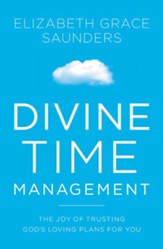 Divine Time Management: The Joy of Trusting in God's Loving Plans for You - eBook