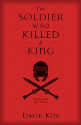 The Soldier Who Killed a King: A True Retelling of the Passion - eBook