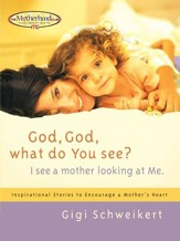 God, God What do You See?: I See a Mother Looking at Me - eBook