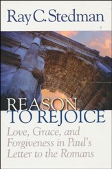 Reason to Rejoice: Love, Grace, and Forgiveness in Paul's Letter to the Romans