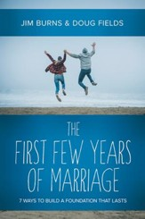 The First Few Years of Marriage: 8 Ways to Strengthen Your I Do - eBook