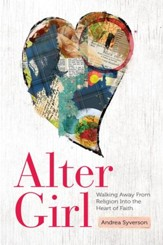 Alter Girl: Walking Away From Religion Into the Heart of Faith - eBook