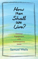 How Then Shall We Live?: Christian Engagement with Contemporary Issues - eBook