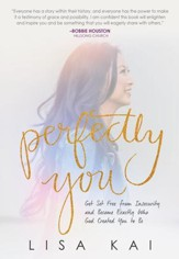 Perfectly You: Get Set Free From Insecurity And Become Exactly Who God Created You To Be / New edition - eBook