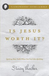 Is Jesus Worth It?: Igniting Your Faith When You Feel like Quitting - eBook