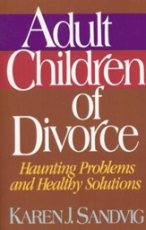 Adult Children of Divorce: Haunting Problems and Healthy Solutions