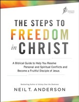 The Steps to Freedom in Christ: A Biblical Guide to Help You Resolve Personal and Spiritual Conflicts and Become a Fruitful Disciple of Jesus - eBook