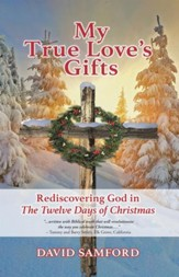 My True Love'S Gifts: Rediscovering God in The Twelve Days of Christmas - eBook