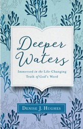 Deeper Waters: Immersed in the Life-Changing Truth of God's Word - eBook