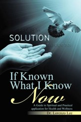 If Known What I Know Now: A Guide to Spiritual and Practical Application for Health and Wellness - eBook