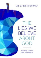The Lies We Believe about God: Knowing God for Who He Really Is - eBook