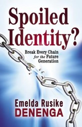 Spoiled Identity?: Break Every Chain for the Future Generation - eBook