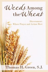 Weeds Among the Wheat Discernment: Where Prayer and Action Meet