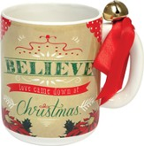 Believe Love Came Down at Christmas Mug