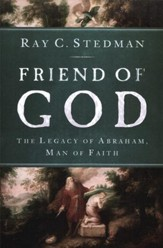 Friend of God: The Legacy of Abraham, Man of Faith