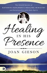 Healing in His Presence: The Untold Secrets of Kathryn Kuhlman's Healing Ministry and Relationship with Holy Spirit - eBook